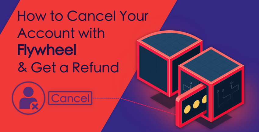 How to Cancel Your Account with Flywheel and Get a Refund