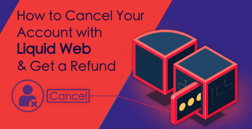How to Cancel Your Account with Liquid Web and Get a Refund