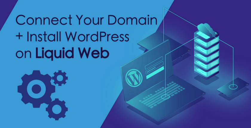How to Connect a Domain and Install WordPress on Liquid Web