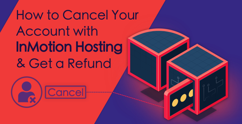 How to Cancel an InMotion Hosting Account [AND GET A REFUND]