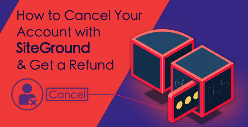 How to Cancel Your SiteGround Account [AND GET A REFUND]