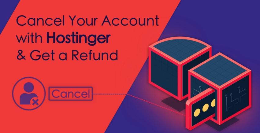 Cum puteți anula contul de Hostinger și să primiți rambursarea banilor