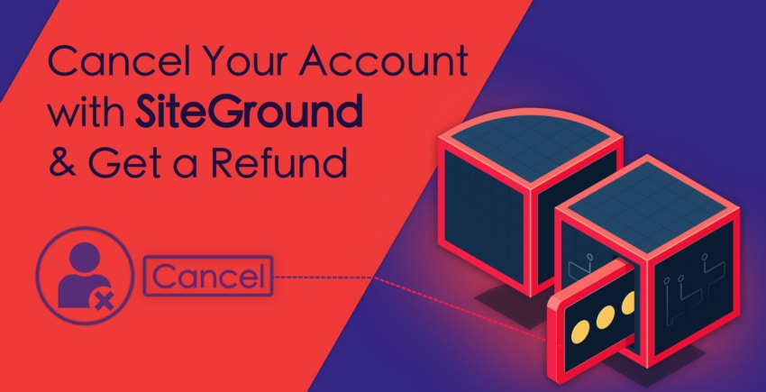 How to Cancel Your SiteGround Account? [AND GET REFUNDED]