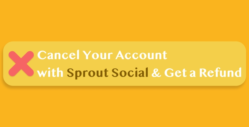 How to Cancel Your Account with Sprout Social and Get Refunded