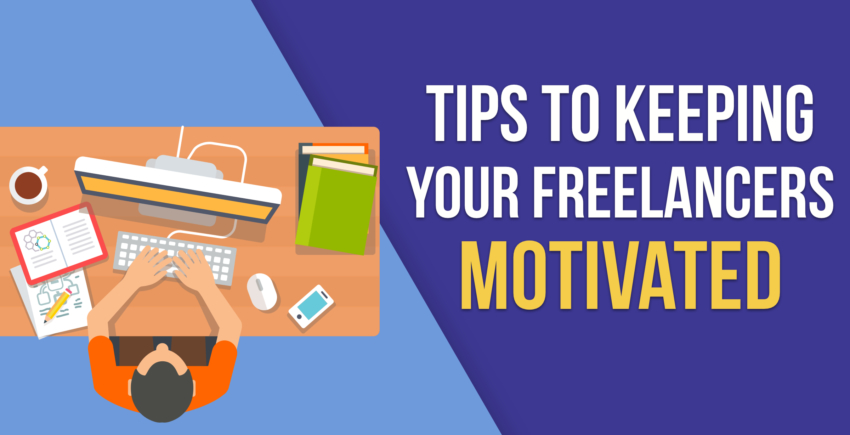 Keep Freelancers Motivated & On Your Team (2019 TIPS)