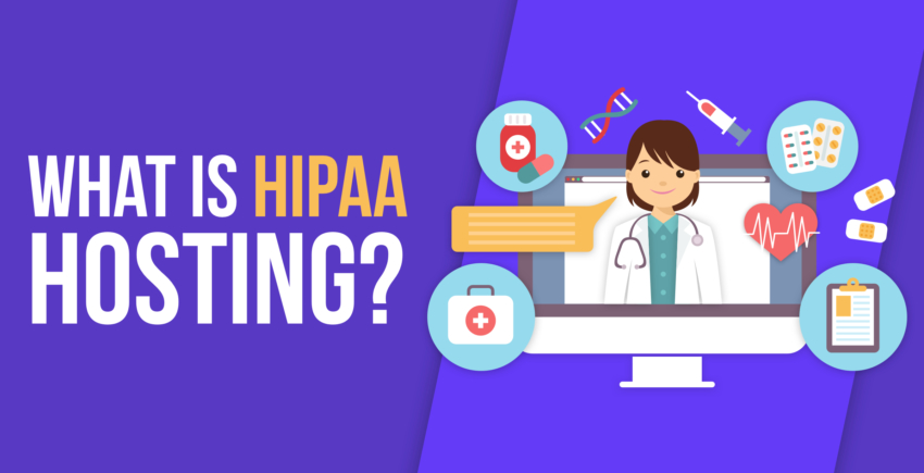 HIPAA Hosting – What Is It and Which Web Hosts Provide It? 2019
