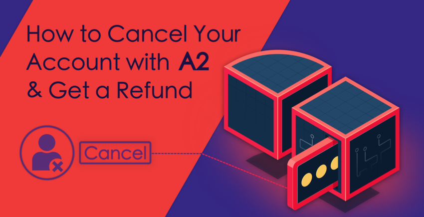 How to Cancel Your A2 Hosting Account and Get a Refund