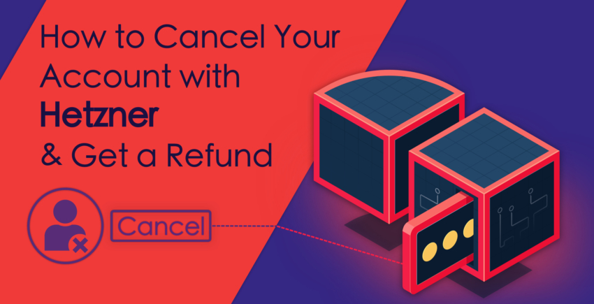 How to Cancel Your Account with Hetzner and Get a Refund