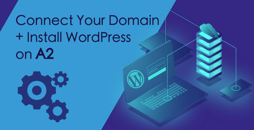 How to Connect a Domain and Install WordPress on A2 Hosting