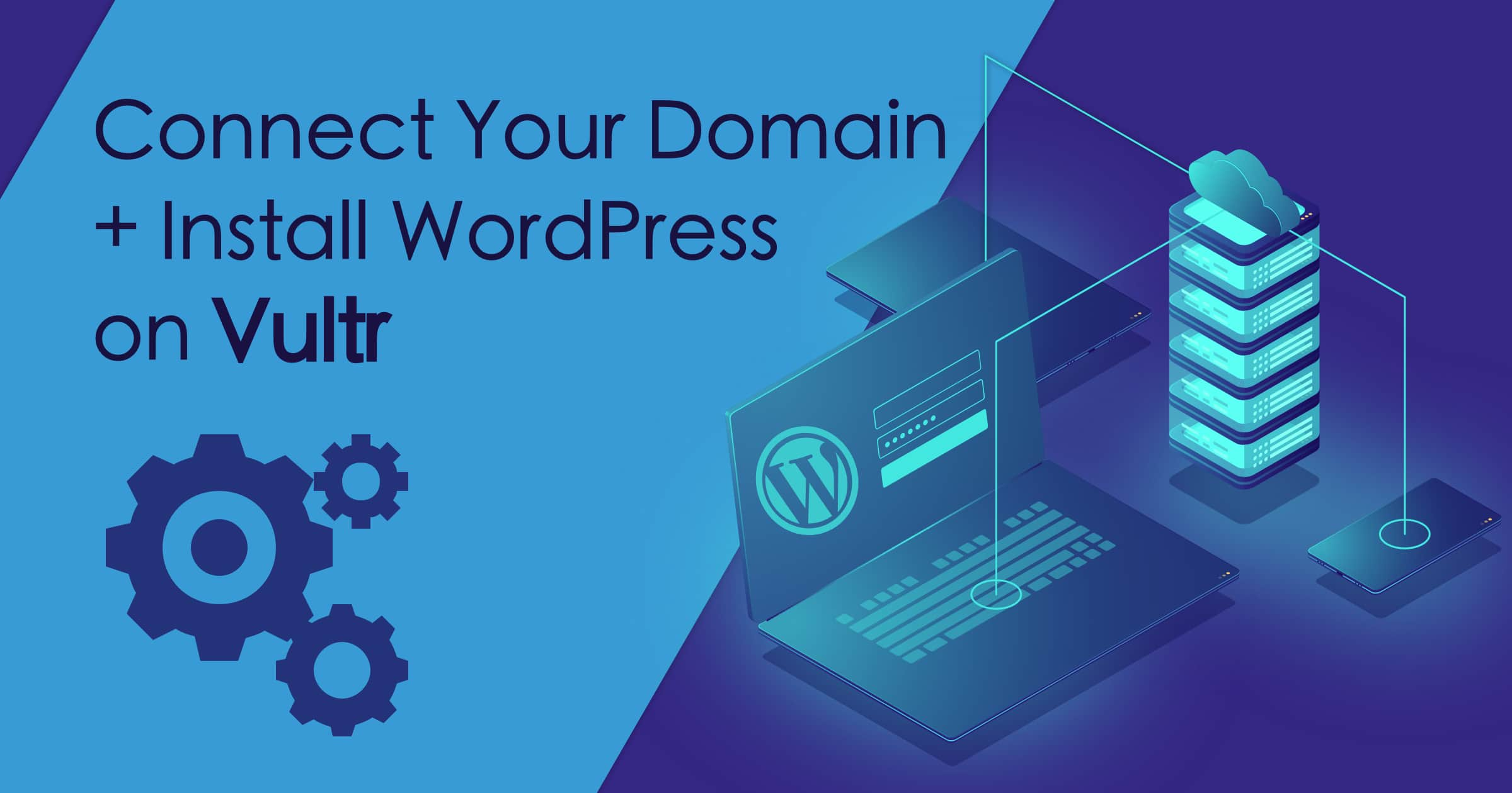 How to Connect a Domain and Install WordPress on Vultr