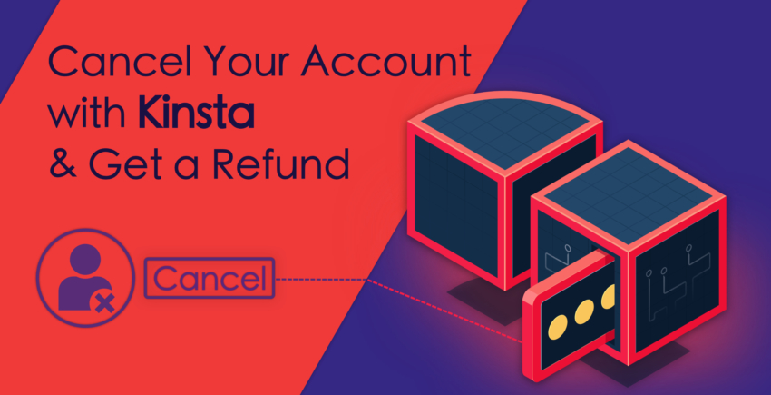 How to Cancel Your Account with Kinsta and Get a Refund