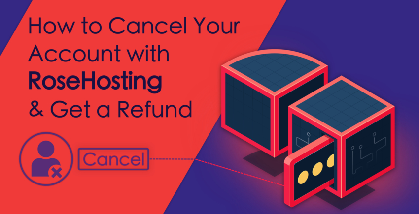 How to Cancel Your Account with RoseHosting and Get a Refund