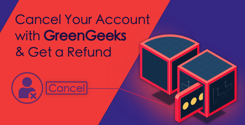 How to Cancel Your GreenGeeks Account and Get a Refund