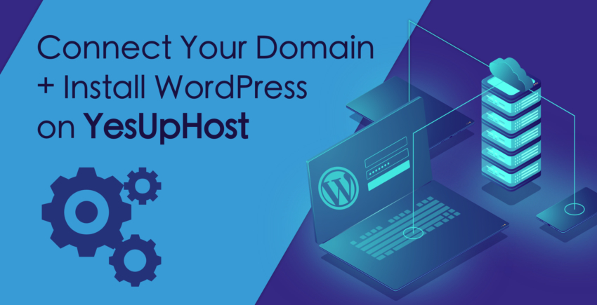 How to Install WordPress and Connect a Domain with YesUpHost