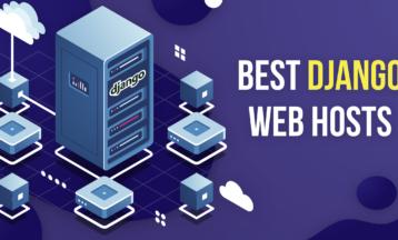 İnternet Siteleri ve Uygulamalar için 2021 Yılında En İyi 5 Django Hosting