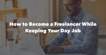 How to Become a Freelancer & Keep Your Day Job [2020 Guide]