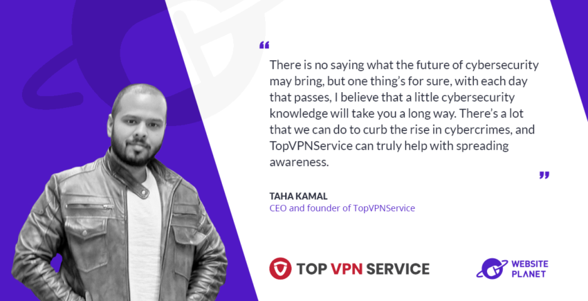 Exploring the world of Cybersecurity with Taha Kamal, the CEO and Founder of Topvpnservice